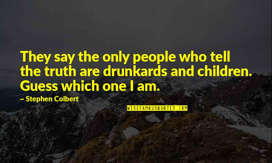 They'are Quotes By Stephen Colbert: They say the only people who tell the