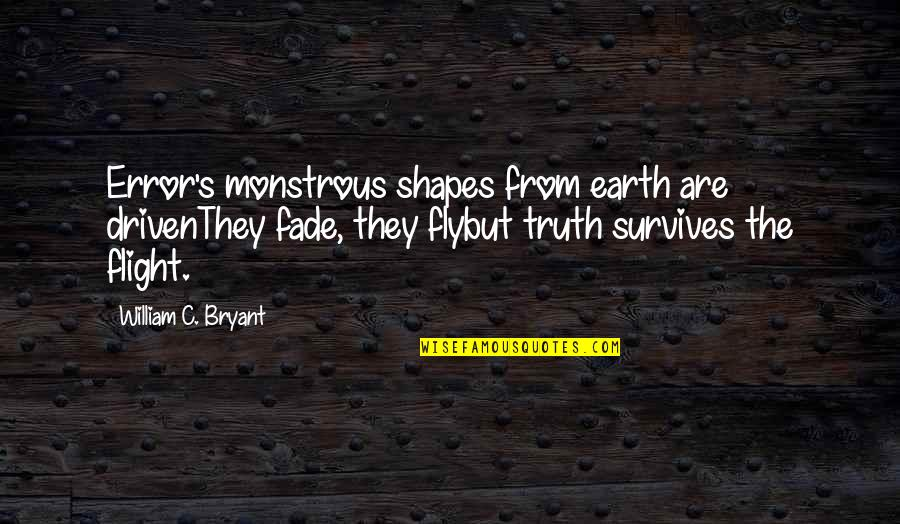 They'are Quotes By William C. Bryant: Error's monstrous shapes from earth are drivenThey fade,