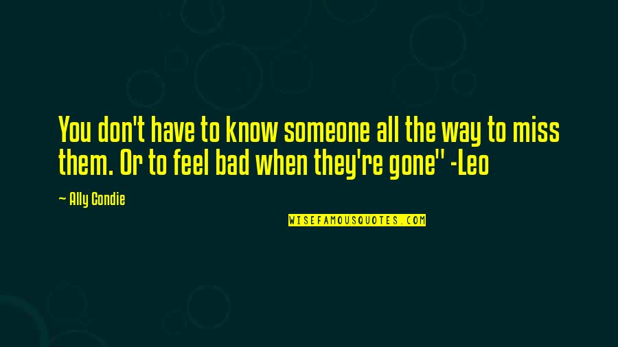 They're All Gone Quotes By Ally Condie: You don't have to know someone all the