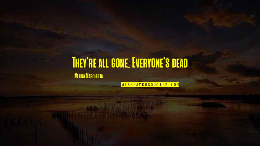They're All Gone Quotes By Melina Marchetta: They're all gone. Everyone's dead