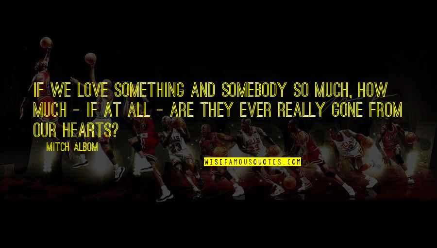 They're All Gone Quotes By Mitch Albom: If we love something and somebody so much,