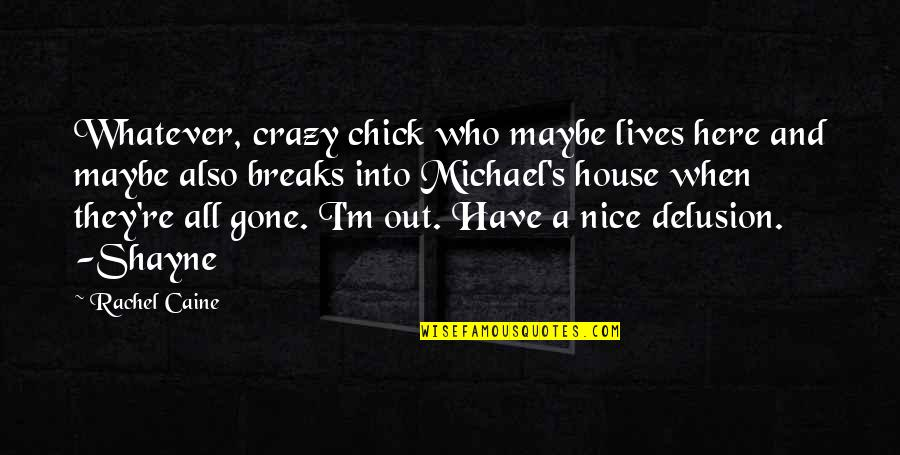 They're All Gone Quotes By Rachel Caine: Whatever, crazy chick who maybe lives here and