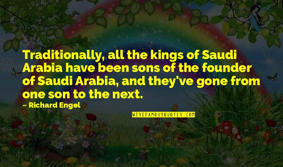 They're All Gone Quotes By Richard Engel: Traditionally, all the kings of Saudi Arabia have