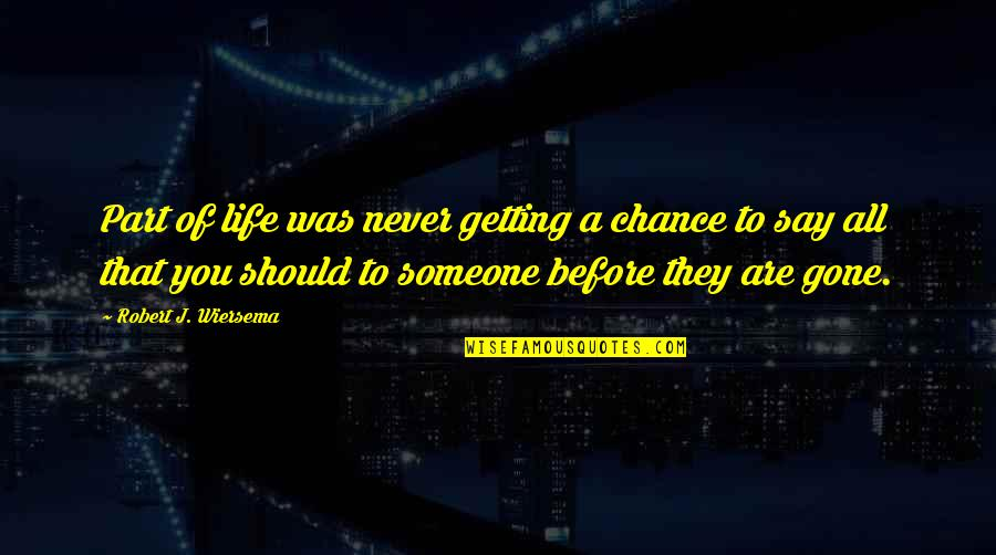 They're All Gone Quotes By Robert J. Wiersema: Part of life was never getting a chance