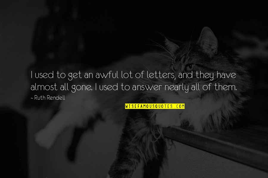 They're All Gone Quotes By Ruth Rendell: I used to get an awful lot of