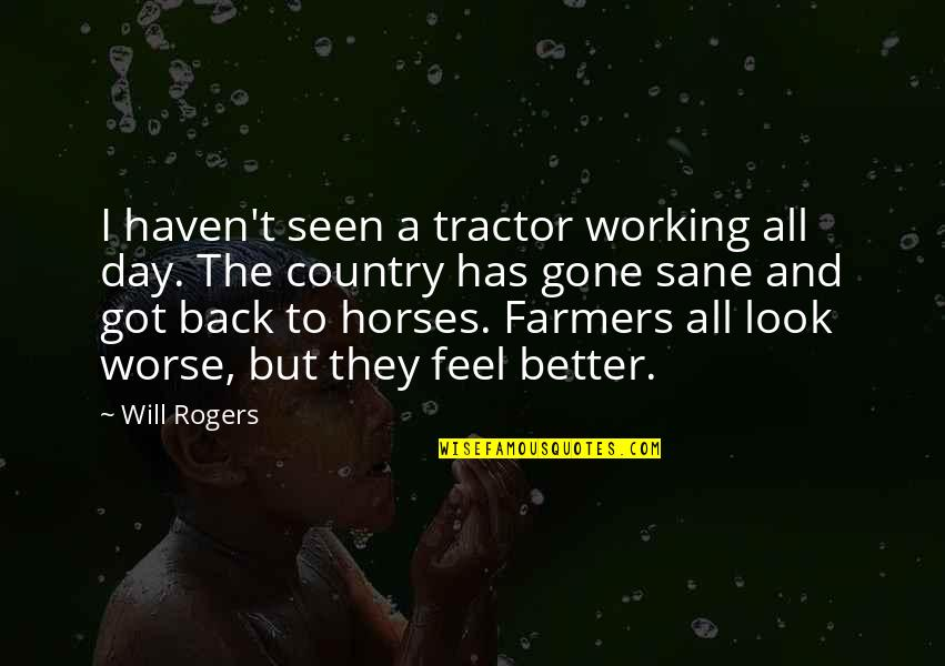 They're All Gone Quotes By Will Rogers: I haven't seen a tractor working all day.