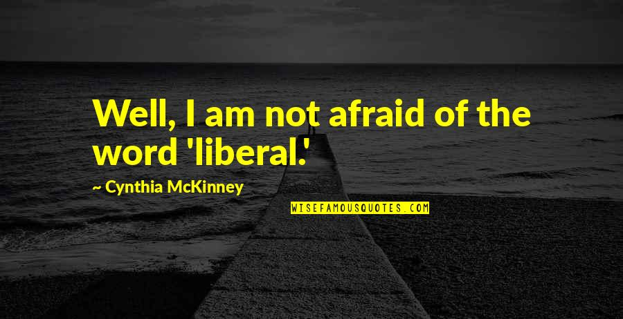 Thick And Fabulous Quotes By Cynthia McKinney: Well, I am not afraid of the word