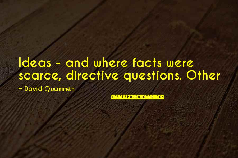 Thick And Fabulous Quotes By David Quammen: Ideas - and where facts were scarce, directive