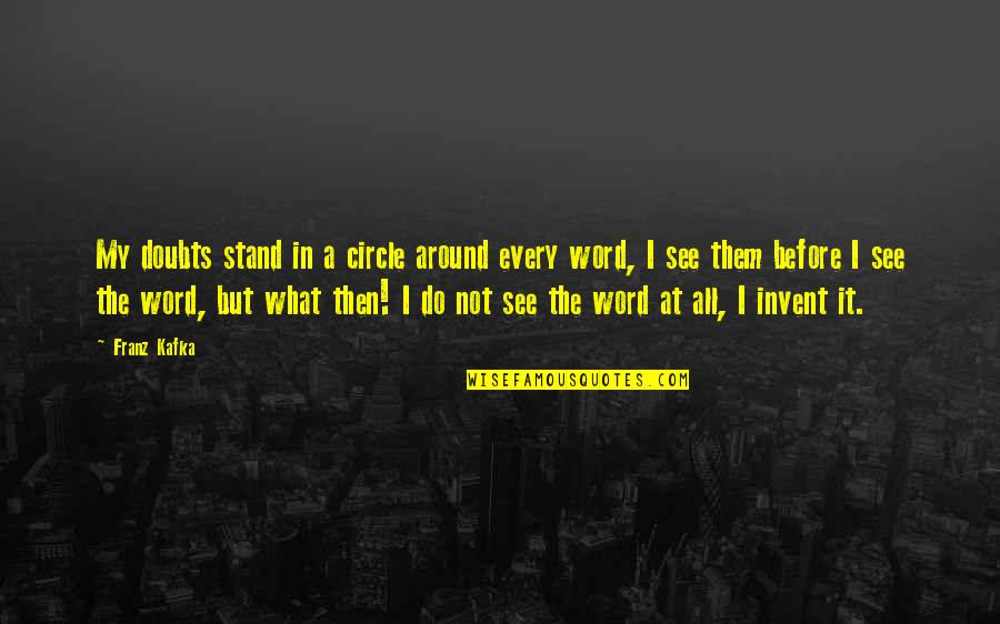 Thick And Fabulous Quotes By Franz Kafka: My doubts stand in a circle around every