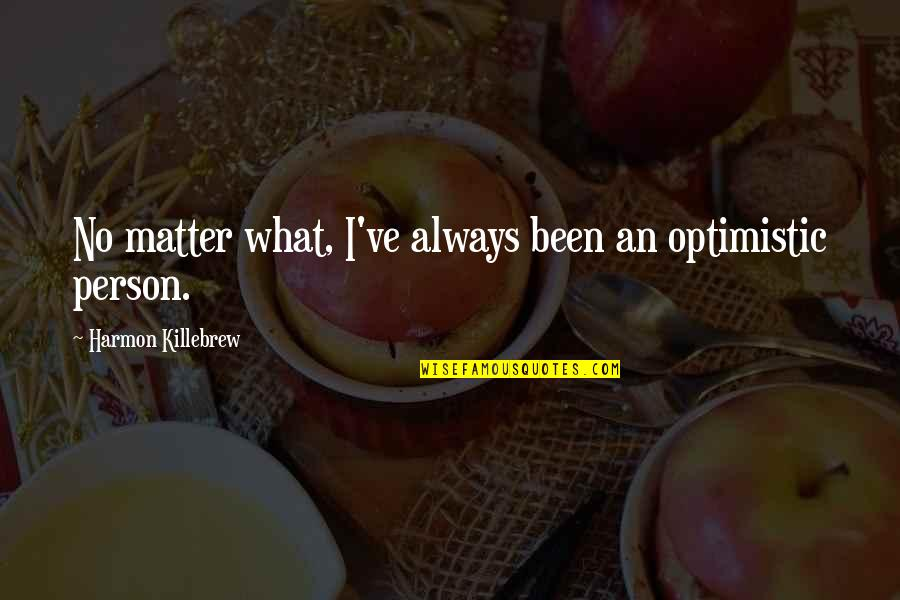 Thick And Fabulous Quotes By Harmon Killebrew: No matter what, I've always been an optimistic