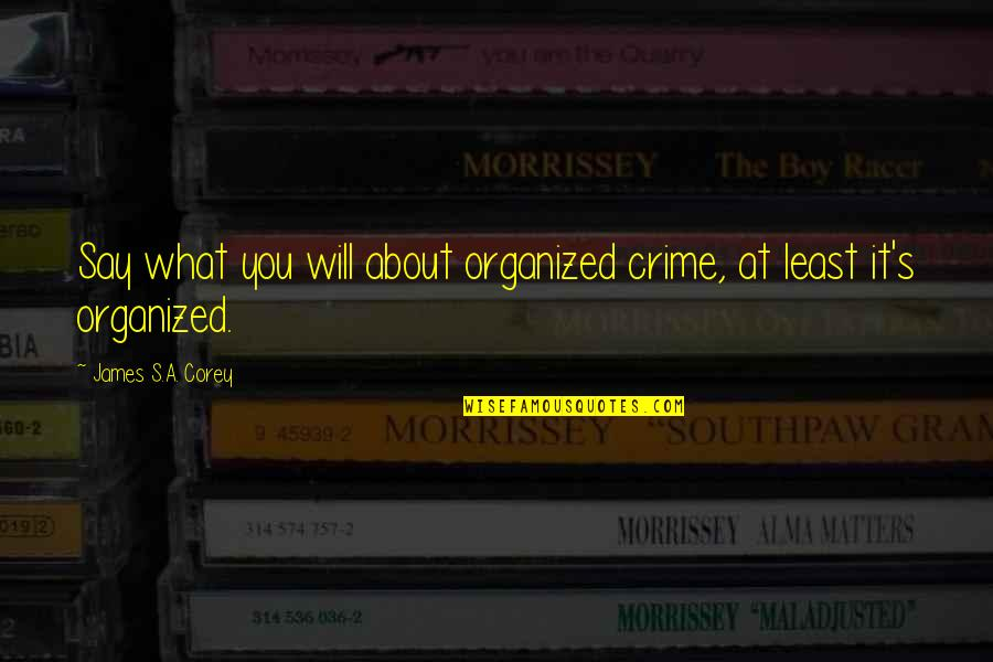 Thick And Fabulous Quotes By James S.A. Corey: Say what you will about organized crime, at