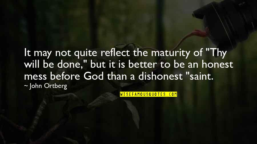 Thick And Fabulous Quotes By John Ortberg: It may not quite reflect the maturity of