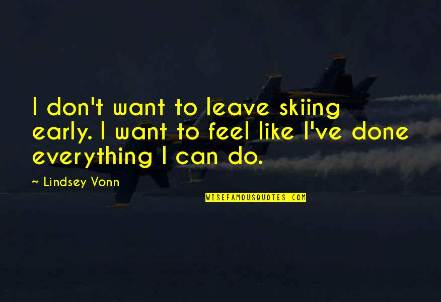 Thick And Fabulous Quotes By Lindsey Vonn: I don't want to leave skiing early. I
