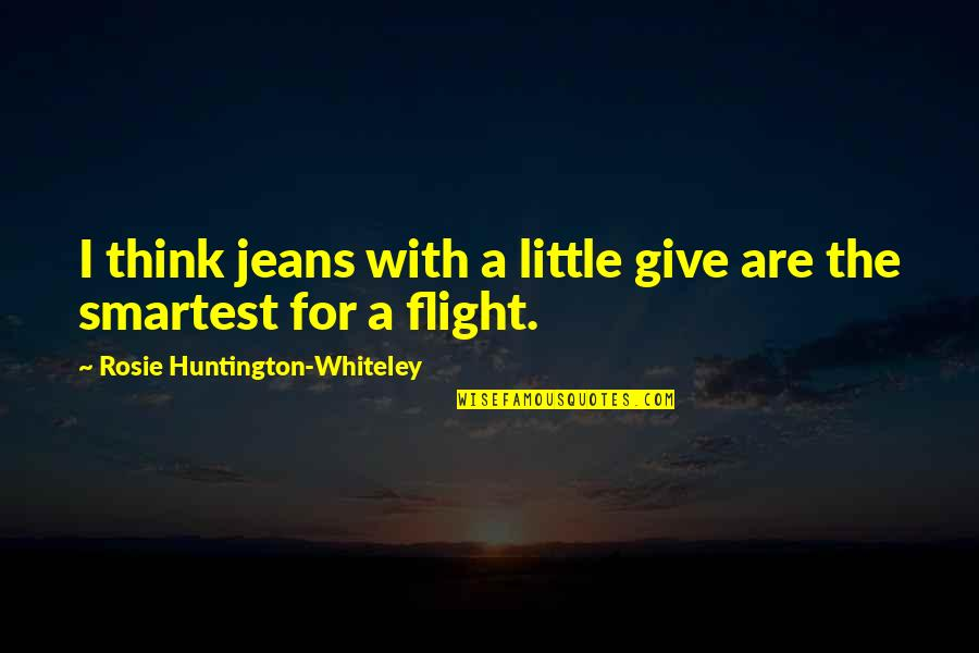 Thick And Fabulous Quotes By Rosie Huntington-Whiteley: I think jeans with a little give are