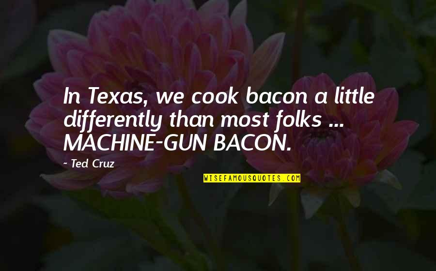 Thick And Fabulous Quotes By Ted Cruz: In Texas, we cook bacon a little differently