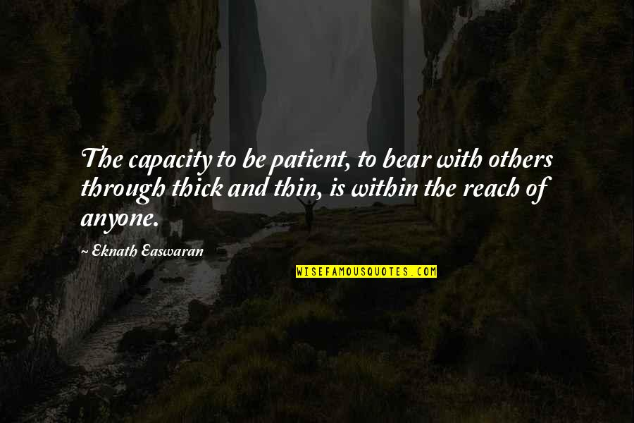 Thick & Thin Quotes By Eknath Easwaran: The capacity to be patient, to bear with