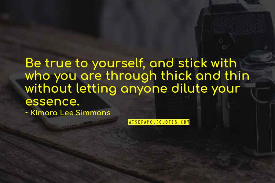Thick & Thin Quotes By Kimora Lee Simmons: Be true to yourself, and stick with who