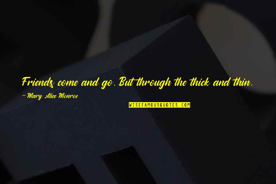 Thick & Thin Quotes By Mary Alice Monroe: Friends come and go. But through the thick