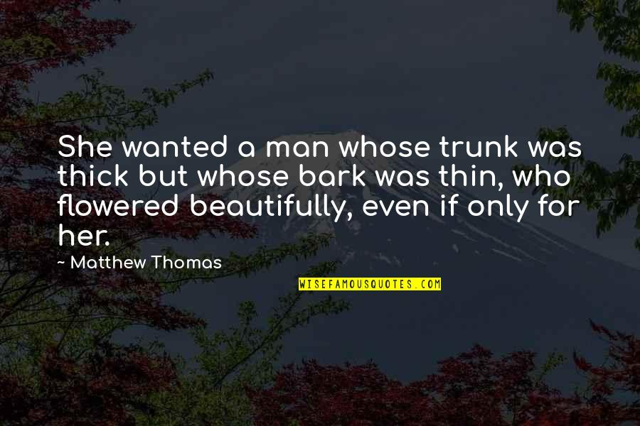Thick & Thin Quotes By Matthew Thomas: She wanted a man whose trunk was thick