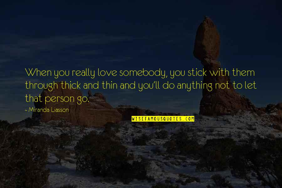 Thick & Thin Quotes By Miranda Liasson: When you really love somebody, you stick with