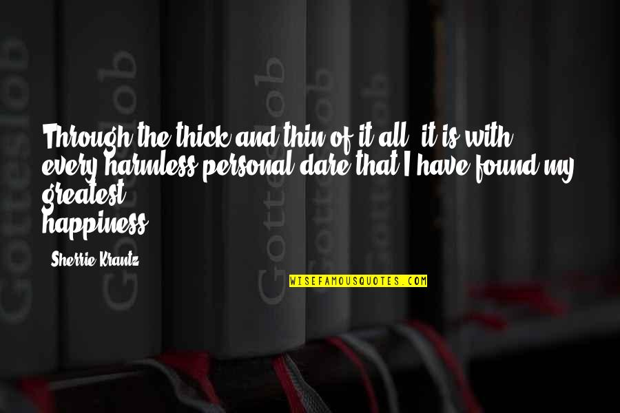 Thick & Thin Quotes By Sherrie Krantz: Through the thick and thin of it all,