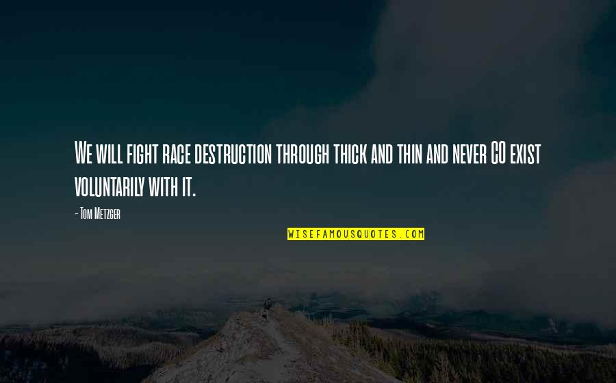 Thick & Thin Quotes By Tom Metzger: We will fight race destruction through thick and