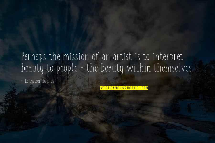 Thiggs Quotes By Langston Hughes: Perhaps the mission of an artist is to