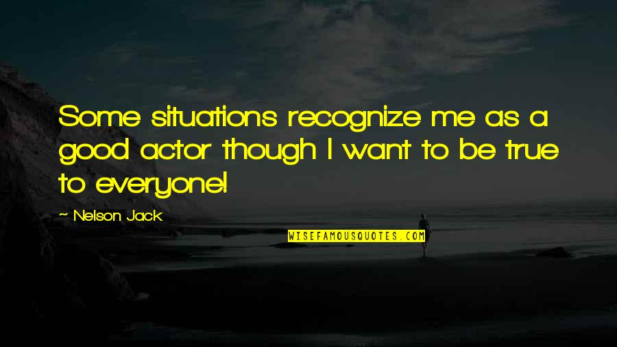 Thiggs Quotes By Nelson Jack: Some situations recognize me as a good actor