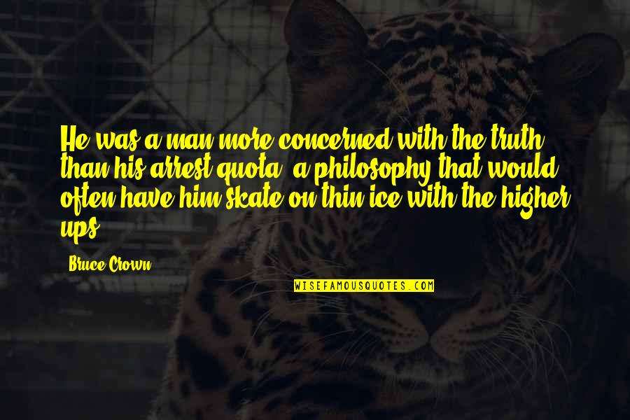 Thin Ice Quotes By Bruce Crown: He was a man more concerned with the