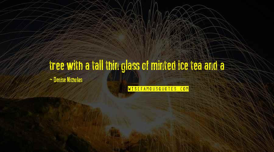 Thin Ice Quotes By Denise Nicholas: tree with a tall thin glass of minted