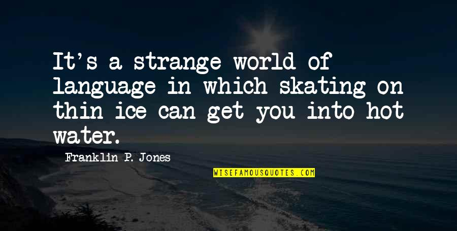 Thin Ice Quotes By Franklin P. Jones: It's a strange world of language in which