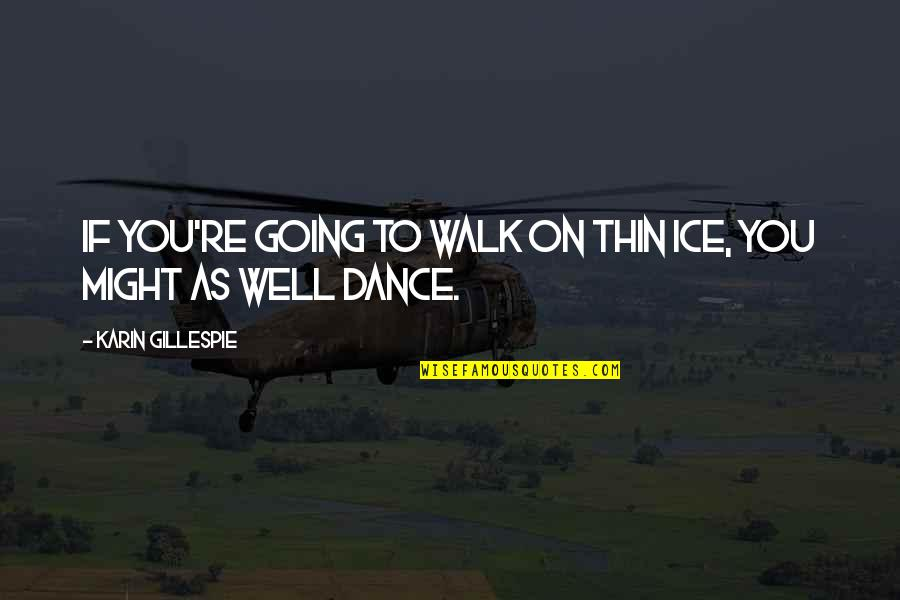 Thin Ice Quotes By Karin Gillespie: If you're going to walk on thin ice,
