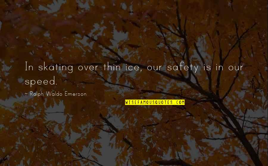 Thin Ice Quotes By Ralph Waldo Emerson: In skating over thin ice, our safety is