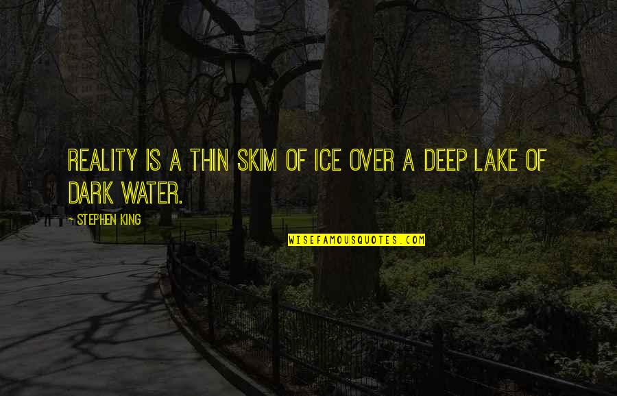 Thin Ice Quotes By Stephen King: Reality is a thin skim of ice over
