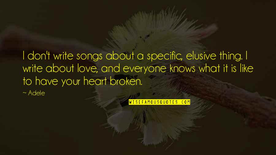 Thing I Love About You Quotes By Adele: I don't write songs about a specific, elusive