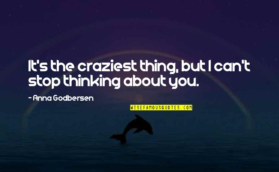 Thing I Love About You Quotes By Anna Godbersen: It's the craziest thing, but I can't stop