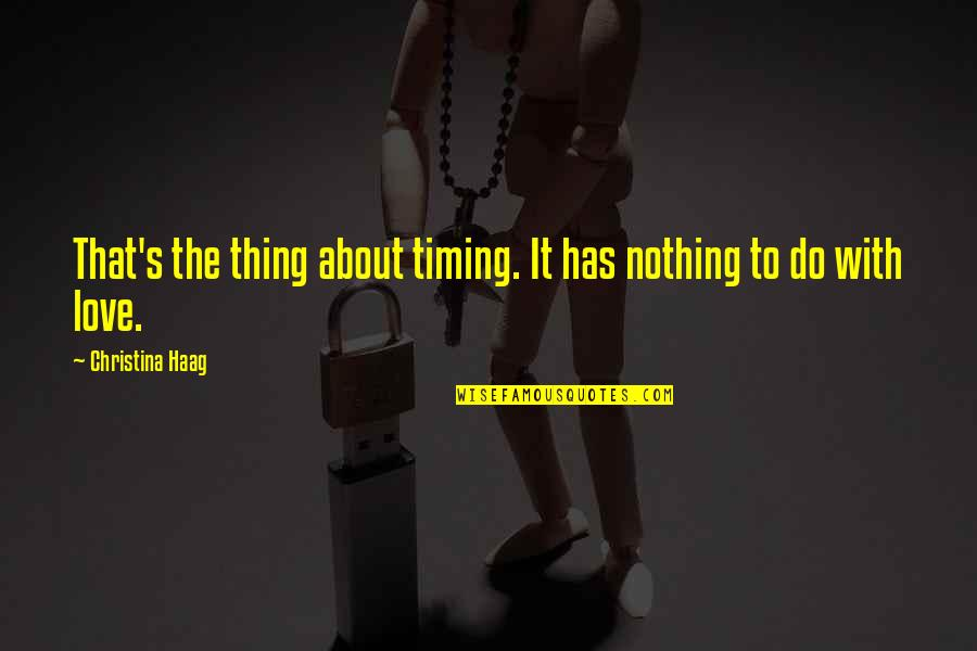Thing I Love About You Quotes By Christina Haag: That's the thing about timing. It has nothing