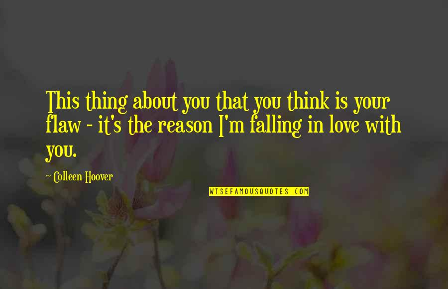 Thing I Love About You Quotes By Colleen Hoover: This thing about you that you think is