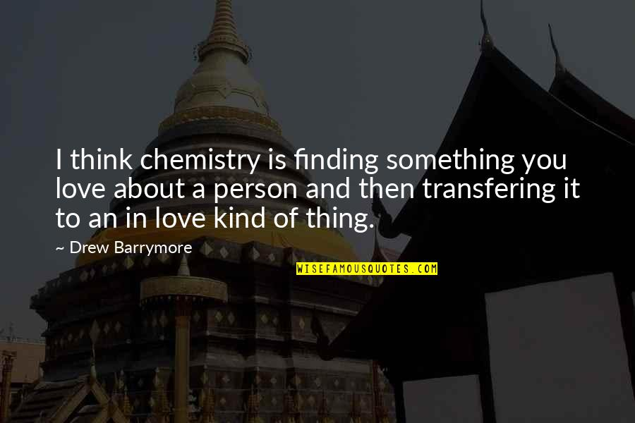 Thing I Love About You Quotes By Drew Barrymore: I think chemistry is finding something you love