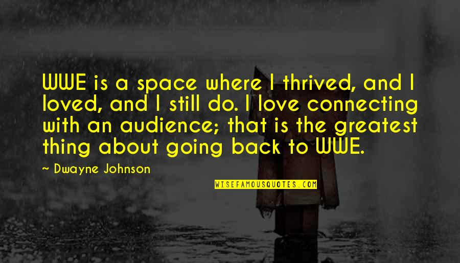 Thing I Love About You Quotes By Dwayne Johnson: WWE is a space where I thrived, and