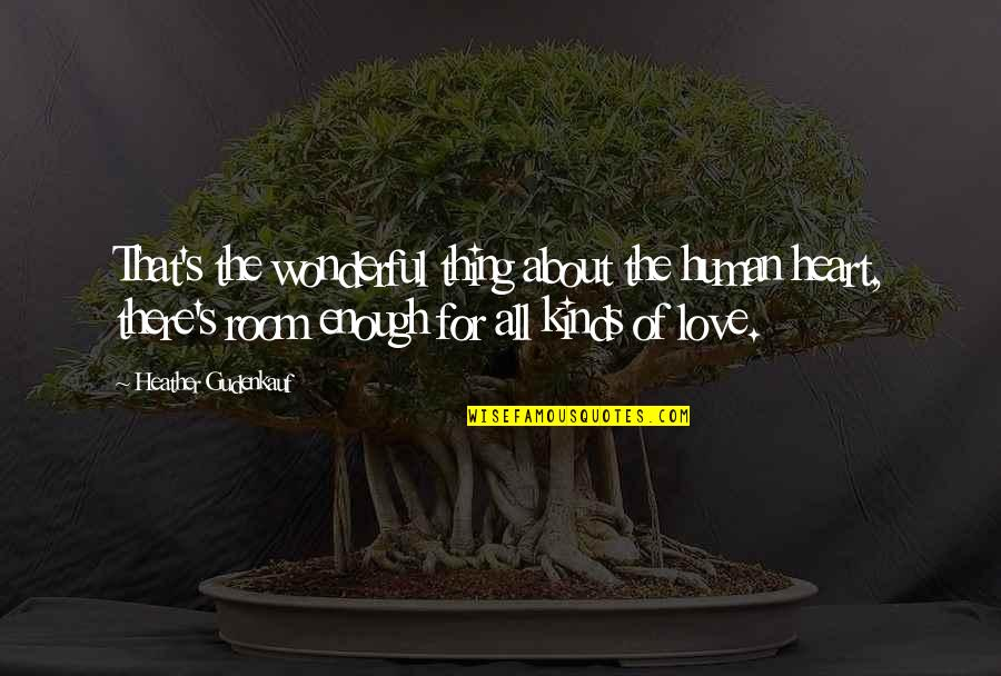 Thing I Love About You Quotes By Heather Gudenkauf: That's the wonderful thing about the human heart,