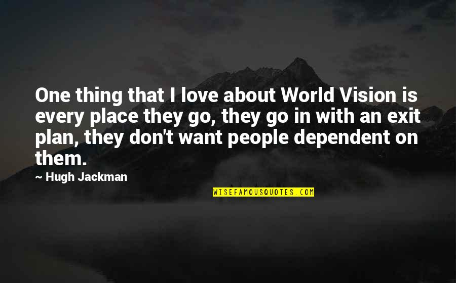 Thing I Love About You Quotes By Hugh Jackman: One thing that I love about World Vision