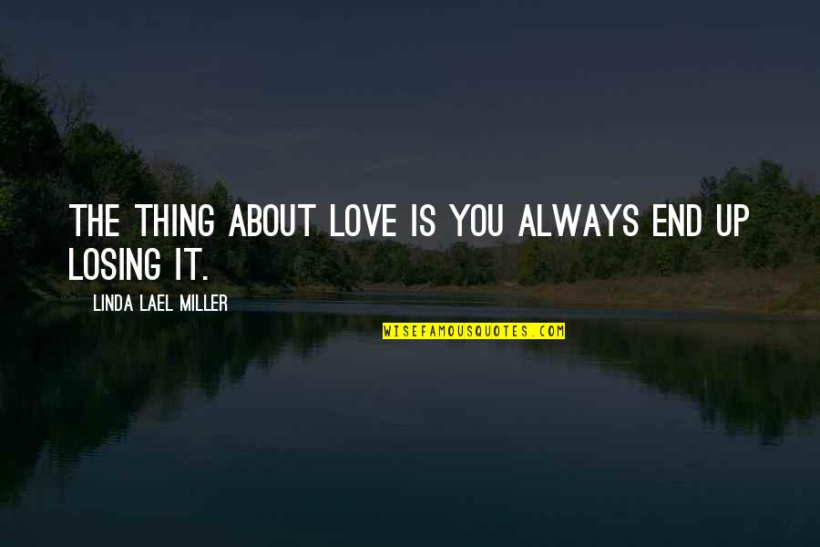 Thing I Love About You Quotes By Linda Lael Miller: The thing about love is you always end