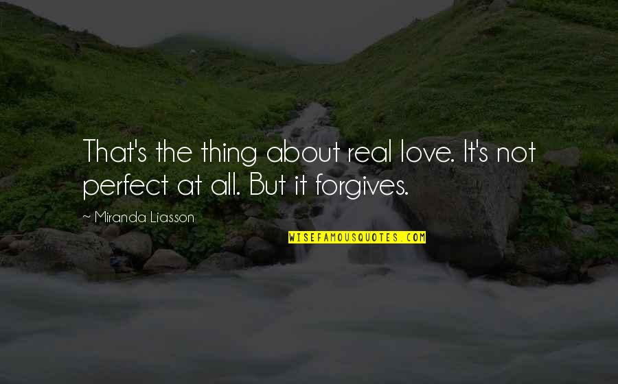 Thing I Love About You Quotes By Miranda Liasson: That's the thing about real love. It's not