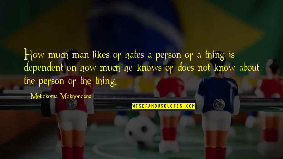 Thing I Love About You Quotes By Mokokoma Mokhonoana: How much man likes or hates a person