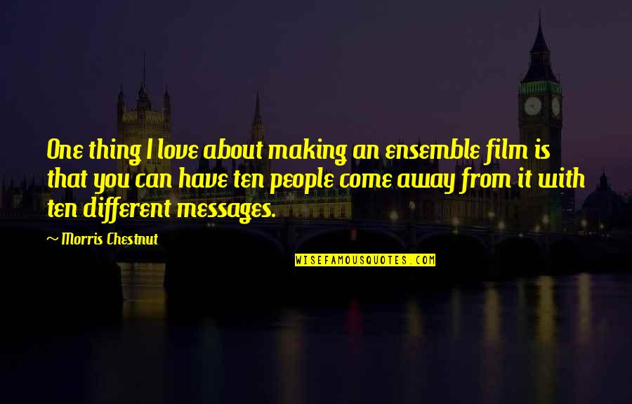 Thing I Love About You Quotes By Morris Chestnut: One thing I love about making an ensemble