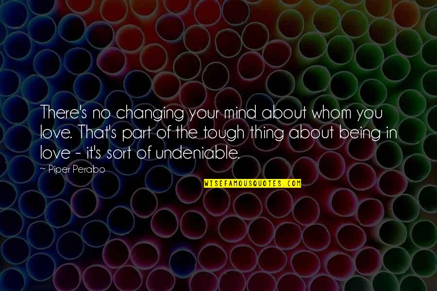 Thing I Love About You Quotes By Piper Perabo: There's no changing your mind about whom you
