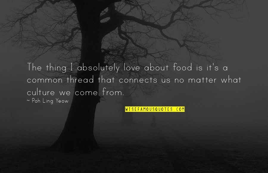 Thing I Love About You Quotes By Poh Ling Yeow: The thing I absolutely love about food is