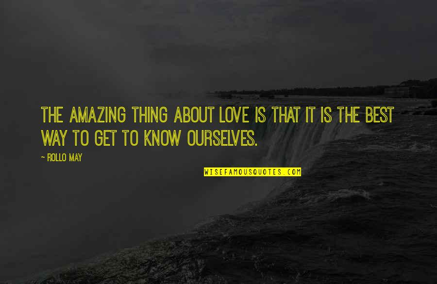 Thing I Love About You Quotes By Rollo May: The amazing thing about love is that it