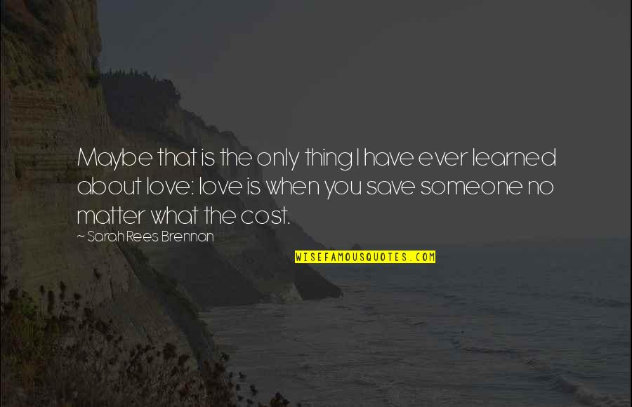 Thing I Love About You Quotes By Sarah Rees Brennan: Maybe that is the only thing I have